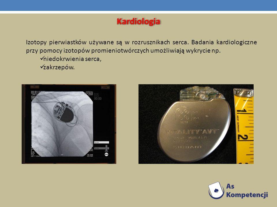 KardiologiaKardiologia Izotopy pierwiastków używane są w rozrusznikach serca. Badania kardiologiczne przy pomocy izotopów promieniotwórczych umożliwia