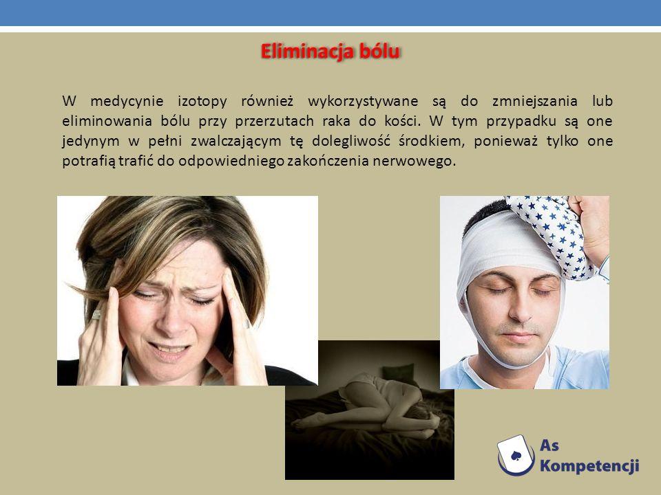 Eliminacja bólu W medycynie izotopy również wykorzystywane są do zmniejszania lub eliminowania bólu przy przerzutach raka do kości. W tym przypadku są