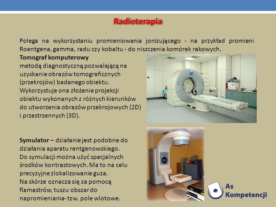 RadioterapiaRadioterapia Polega na wykorzystaniu promieniowania jonizującego - na przykład promieni Roentgena, gamma, radu czy kobaltu - do niszczenia