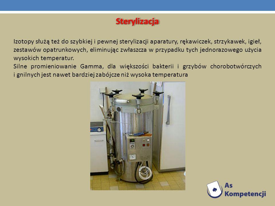 SterylizacjaSterylizacja Izotopy służą też do szybkiej i pewnej sterylizacji aparatury, rękawiczek, strzykawek, igieł, zestawów opatrunkowych, eliminu
