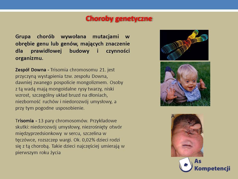 Choroby genetyczne Grupa chorób wywołana mutacjami w obrębie genu lub genów, mających znaczenie dla prawidłowej budowy i czynności organizmu. Zespół D