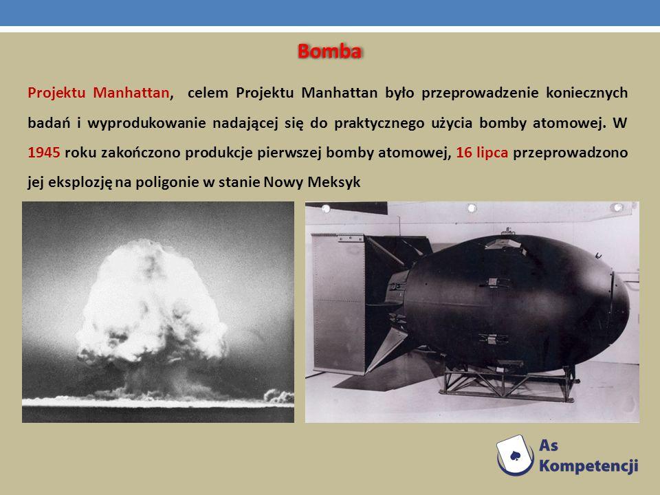 BombaBomba Projektu Manhattan, celem Projektu Manhattan było przeprowadzenie koniecznych badań i wyprodukowanie nadającej się do praktycznego użycia b