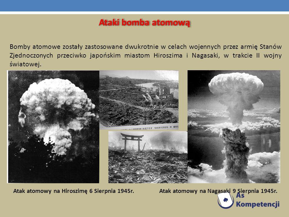 Ataki bomba atomową Bomby atomowe zostały zastosowane dwukrotnie w celach wojennych przez armię Stanów Zjednoczonych przeciwko japońskim miastom Hiros