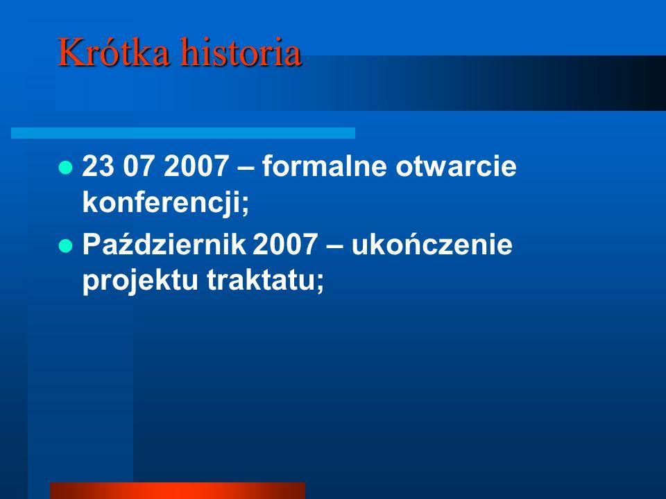 Krótka historia 23 07 2007 – formalne otwarcie konferencji; Październik 2007 – ukończenie projektu traktatu;