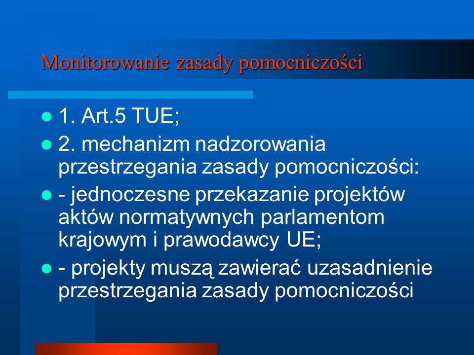 Monitorowanie zasady pomocniczości 1. Art.5 TUE; 2. mechanizm nadzorowania przestrzegania zasady pomocniczości: - jednoczesne przekazanie projektów ak