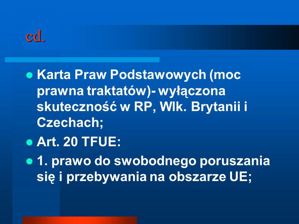 cd. Karta Praw Podstawowych (moc prawna traktatów)- wyłączona skuteczność w RP, Wlk. Brytanii i Czechach; Art. 20 TFUE: 1. prawo do swobodnego porusza