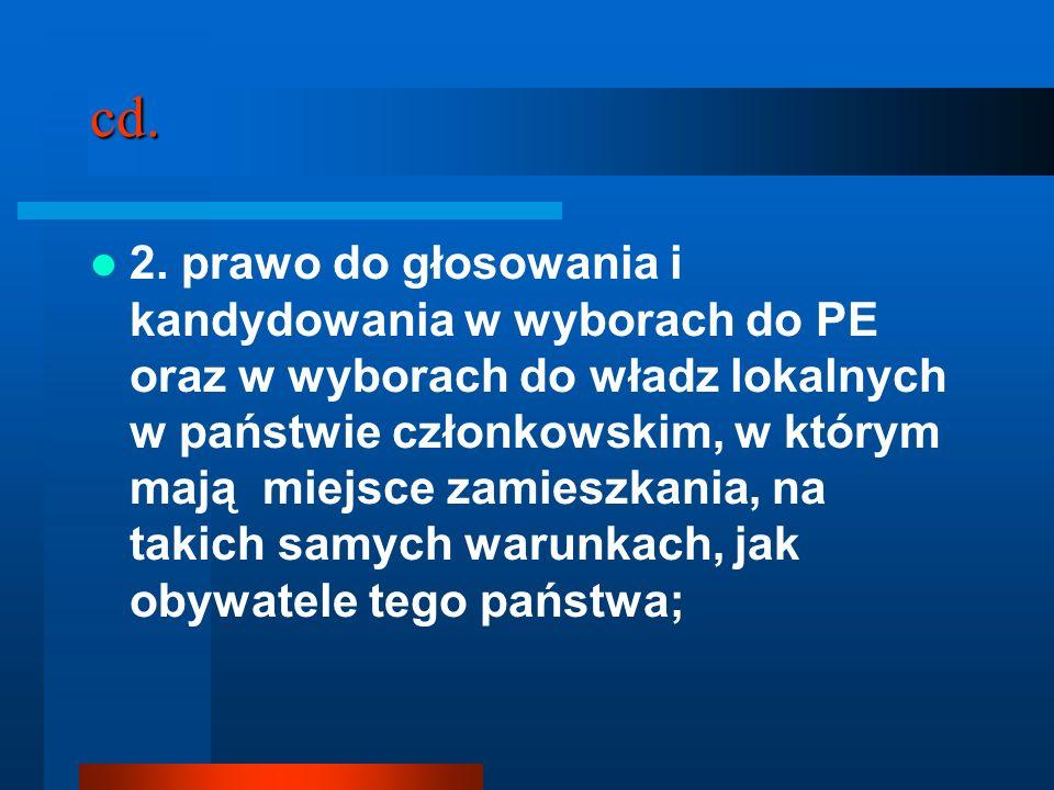 cd. 2. prawo do głosowania i kandydowania w wyborach do PE oraz w wyborach do władz lokalnych w państwie członkowskim, w którym mają miejsce zamieszka