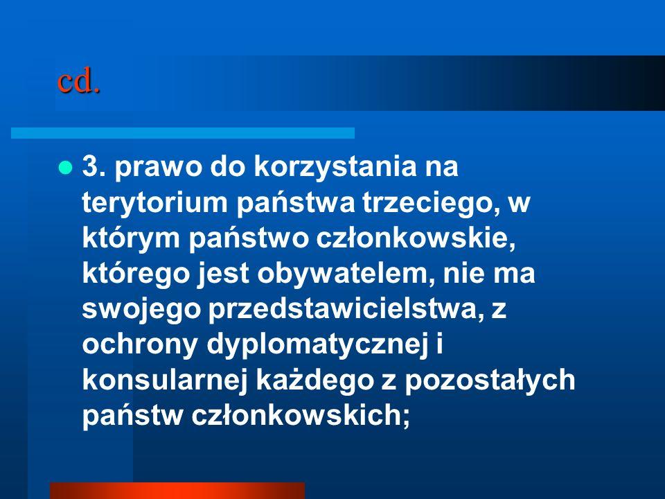 cd. 3. prawo do korzystania na terytorium państwa trzeciego, w którym państwo członkowskie, którego jest obywatelem, nie ma swojego przedstawicielstwa