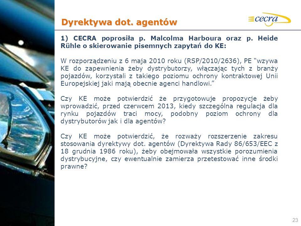23 1) CECRA poprosiła p. Malcolma Harboura oraz p. Heide Rühle o skierowanie pisemnych zapytań do KE: W rozporządzeniu z 6 maja 2010 roku (RSP/2010/26