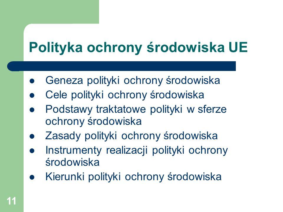 11 Polityka ochrony środowiska UE Geneza polityki ochrony środowiska Cele polityki ochrony środowiska Podstawy traktatowe polityki w sferze ochrony śr