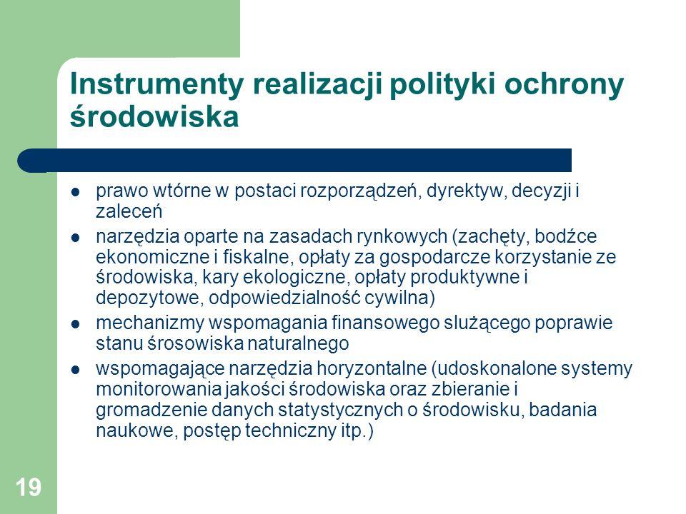 19 Instrumenty realizacji polityki ochrony środowiska prawo wtórne w postaci rozporządzeń, dyrektyw, decyzji i zaleceń narzędzia oparte na zasadach ry