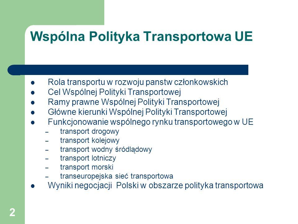 3 Cel Wspólnej Polityki Transportowej Celem Wspólnej Polityki Transportowej jest sukcesywne usuwanie wszelkich barier w każdej gałęzi transportu, poprzez ujednolicenie przepisów technicznych, podatkowych i socjalnych, promowanie swobodnej konkurencji między operatorami wszystkich państw członkowskich oraz znoszenie dyskryminacji przewoźnika z powodu jego siedziby