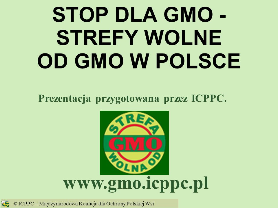 62 GMO w 2004 w UE We wrześniu wpisano 17 odmian GM kukurydzy MON 810 do Wspólnotowego Katalogu Nasion, co oznacza możliwość ich swobodnej uprawy we wszystkich krajach UE, a więc również w Polsce; © ICPPC – Międzynarodowa Koalicja dla Ochrony Polskiej Wsi
