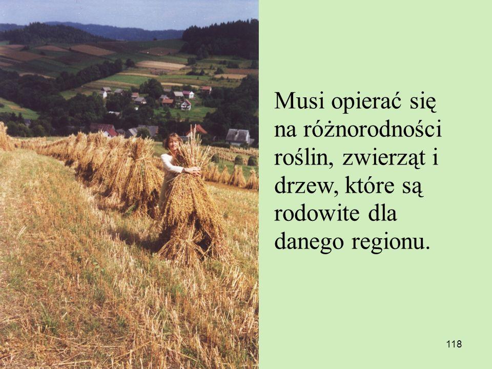 118 Musi opierać się na różnorodności roślin, zwierząt i drzew, które są rodowite dla danego regionu.
