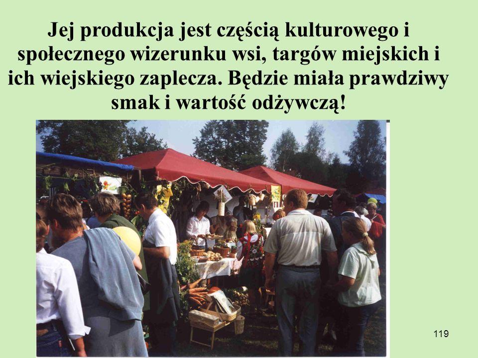 119 Jej produkcja jest częścią kulturowego i społecznego wizerunku wsi, targów miejskich i ich wiejskiego zaplecza. Będzie miała prawdziwy smak i wart