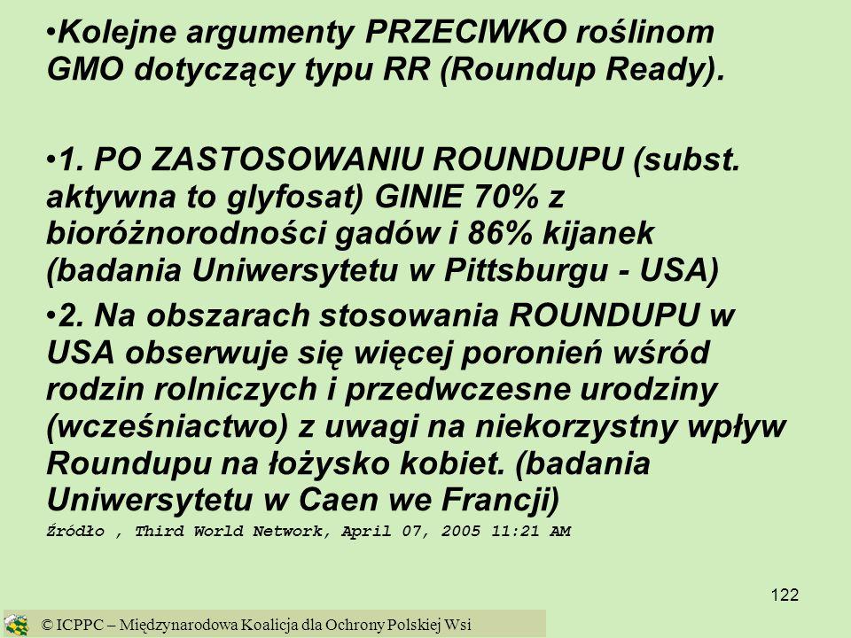 122 Kolejne argumenty PRZECIWKO roślinom GMO dotyczący typu RR (Roundup Ready). 1. PO ZASTOSOWANIU ROUNDUPU (subst. aktywna to glyfosat) GINIE 70% z b