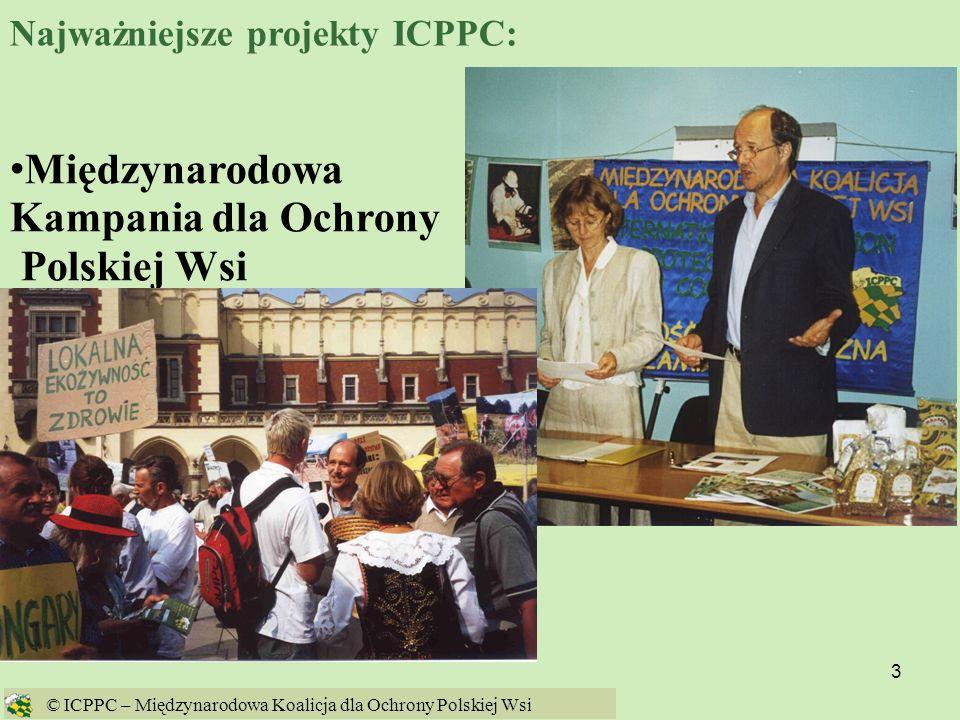 3 Międzynarodowa Kampania dla Ochrony Polskiej Wsi © ICPPC – Międzynarodowa Koalicja dla Ochrony Polskiej Wsi Najważniejsze projekty ICPPC: