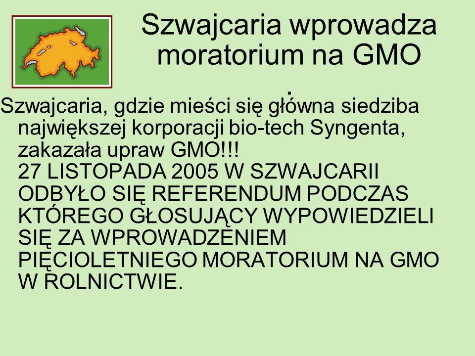 Szwajcaria wprowadza moratorium na GMO. Szwajcaria, gdzie mieści się główna siedziba największej korporacji bio-tech Syngenta, zakazała upraw GMO!!! 2