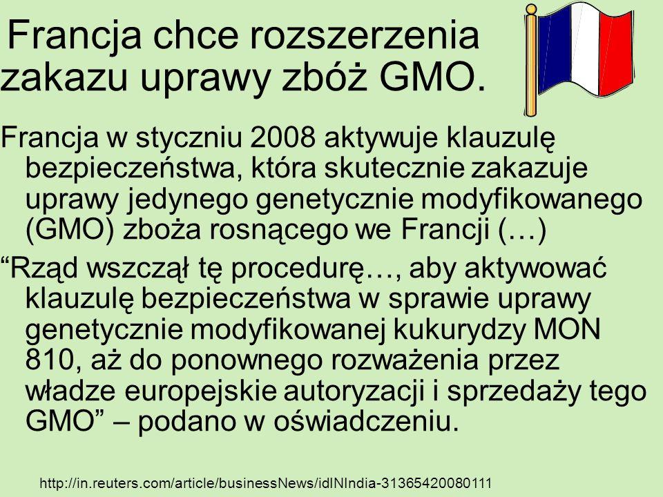 Francja chce rozszerzenia zakazu uprawy zbóż GMO. Francja w styczniu 2008 aktywuje klauzulę bezpieczeństwa, która skutecznie zakazuje uprawy jedynego