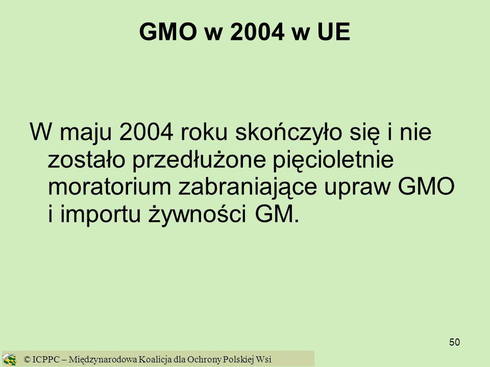 50 GMO w 2004 w UE W maju 2004 roku skończyło się i nie zostało przedłużone pięcioletnie moratorium zabraniające upraw GMO i importu żywności GM. © IC