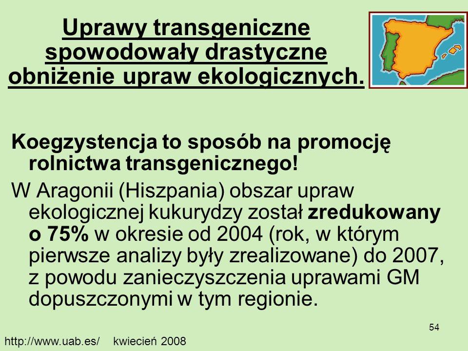 54 Uprawy transgeniczne spowodowały drastyczne obniżenie upraw ekologicznych. Koegzystencja to sposób na promocję rolnictwa transgenicznego! W Aragoni