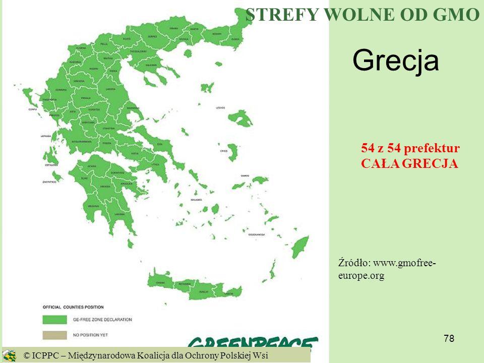 78 Grecja Źródło: www.gmofree- europe.org 54 z 54 prefektur CAŁA GRECJA © ICPPC – Międzynarodowa Koalicja dla Ochrony Polskiej Wsi STREFY WOLNE OD GMO