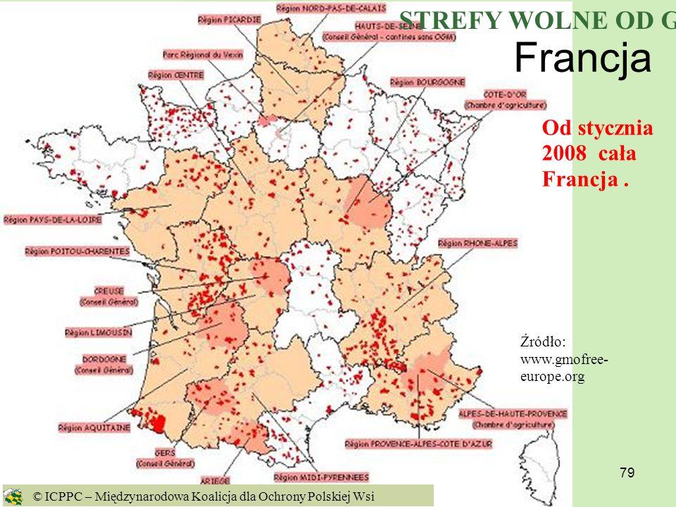 79 Francja Źródło: www.gmofree- europe.org Od stycznia 2008 cała Francja. © ICPPC – Międzynarodowa Koalicja dla Ochrony Polskiej Wsi STREFY WOLNE OD G