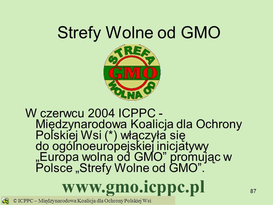 87 Strefy Wolne od GMO W czerwcu 2004 ICPPC - Międzynarodowa Koalicja dla Ochrony Polskiej Wsi (*) włączyła się do ogólnoeuropejskiej inicjatywy Europ