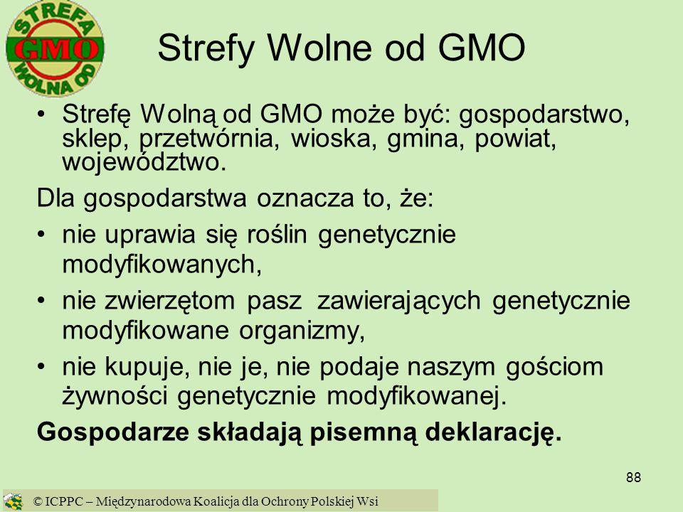 88 Strefy Wolne od GMO Strefę Wolną od GMO może być: gospodarstwo, sklep, przetwórnia, wioska, gmina, powiat, województwo. Dla gospodarstwa oznacza to