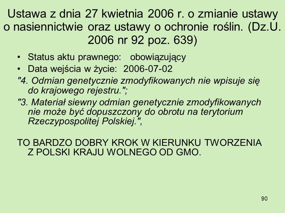 90 Ustawa z dnia 27 kwietnia 2006 r. o zmianie ustawy o nasiennictwie oraz ustawy o ochronie roślin. (Dz.U. 2006 nr 92 poz. 639) Status aktu prawnego: