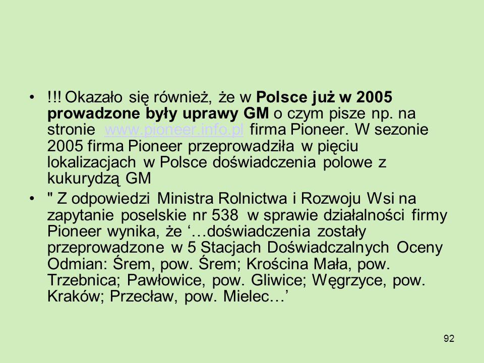 92 !!! Okazało się również, że w Polsce już w 2005 prowadzone były uprawy GM o czym pisze np. na stronie www.pioneer.info.pl firma Pioneer. W sezonie