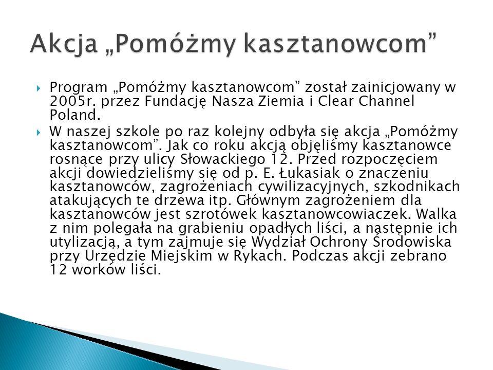 Program Pomóżmy kasztanowcom został zainicjowany w 2005r. przez Fundację Nasza Ziemia i Clear Channel Poland. W naszej szkole po raz kolejny odbyła si