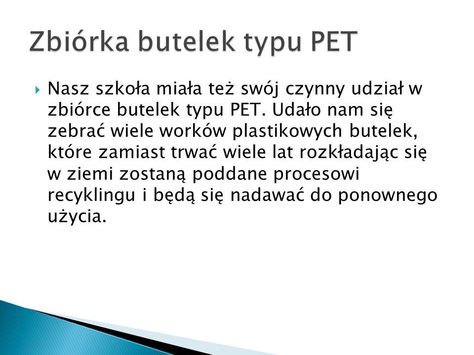Nasz szkoła miała też swój czynny udział w zbiórce butelek typu PET. Udało nam się zebrać wiele worków plastikowych butelek, które zamiast trwać wiele