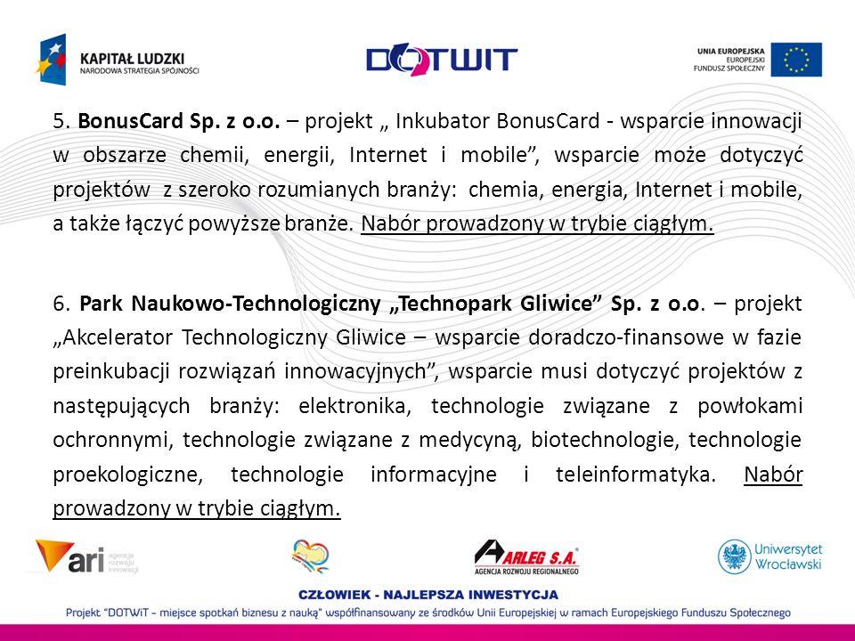 5. BonusCard Sp. z o.o. – projekt Inkubator BonusCard - wsparcie innowacji w obszarze chemii, energii, Internet i mobile, wsparcie może dotyczyć proje