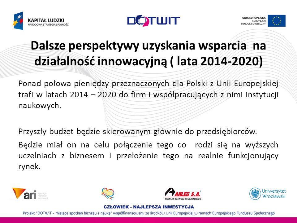 Dalsze perspektywy uzyskania wsparcia na działalność innowacyjną ( lata 2014-2020) Ponad połowa pieniędzy przeznaczonych dla Polski z Unii Europejskie