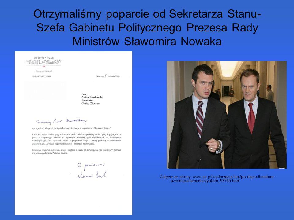 Otrzymaliśmy poparcie od Sekretarza Stanu- Szefa Gabinetu Politycznego Prezesa Rady Ministrów Sławomira Nowaka Zdjęcie ze strony: www.se.pl/wydarzenia/kraj/po-daje-ultimatum- swoim-parlamentarzystom_93765.html