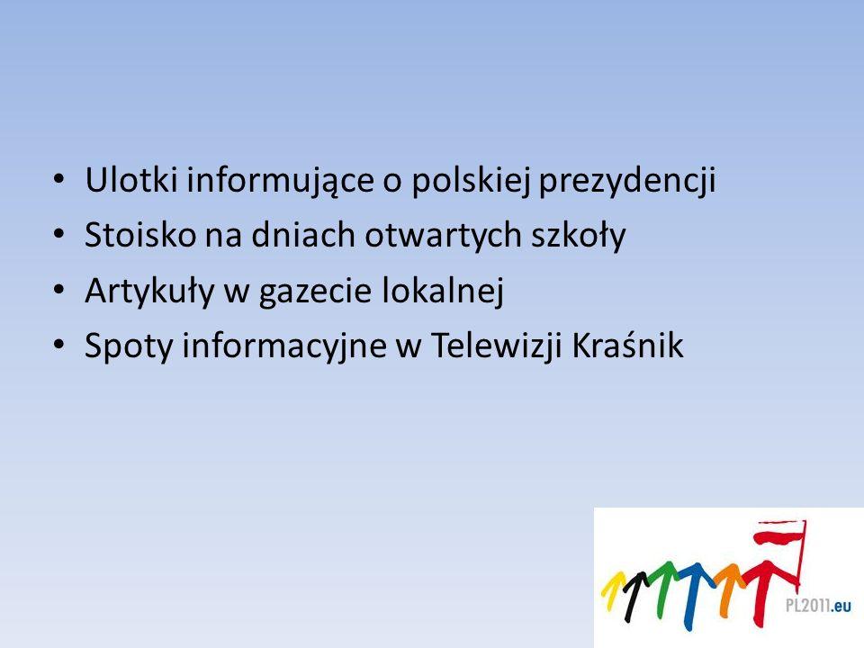Ulotki informujące o polskiej prezydencji Stoisko na dniach otwartych szkoły Artykuły w gazecie lokalnej Spoty informacyjne w Telewizji Kraśnik