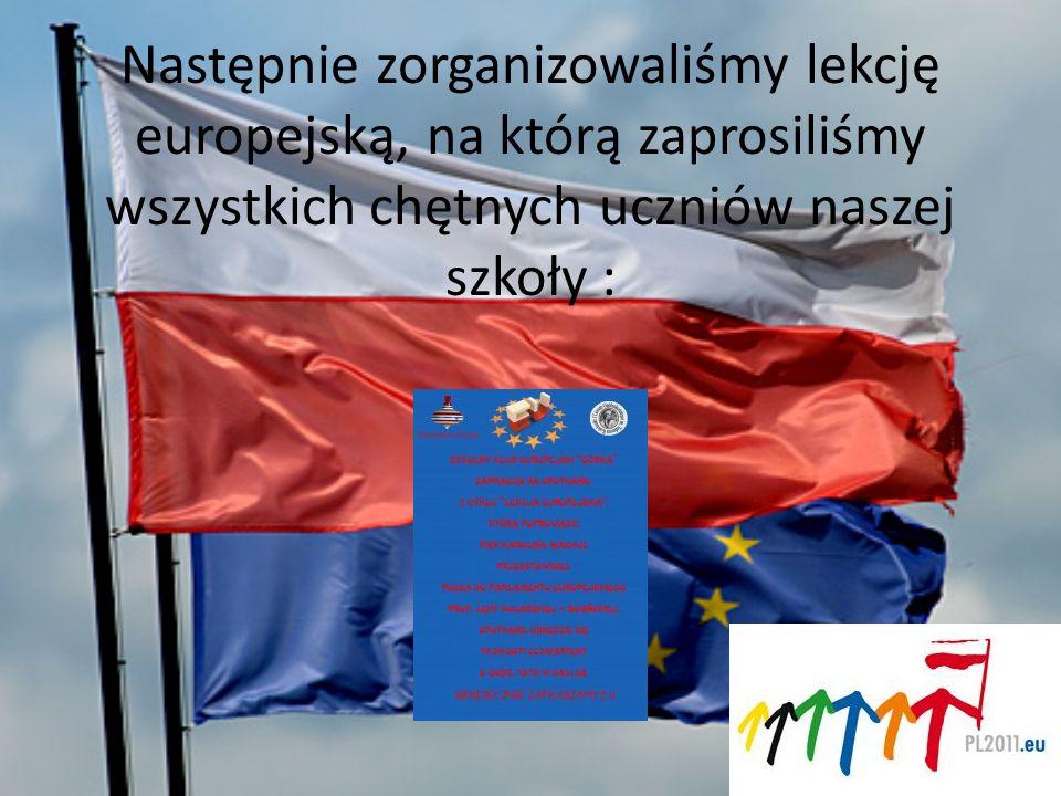 Następnie zorganizowaliśmy lekcję europejską, na którą zaprosiliśmy wszystkich chętnych uczniów naszej szkoły :