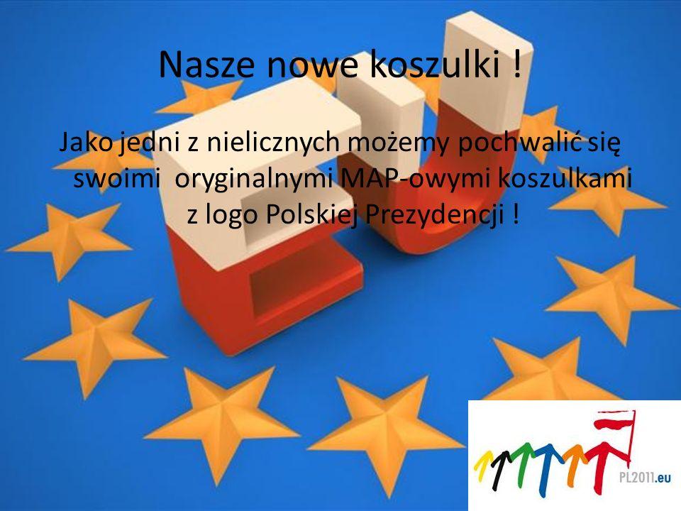 Nasze nowe koszulki ! Jako jedni z nielicznych możemy pochwalić się swoimi oryginalnymi MAP-owymi koszulkami z logo Polskiej Prezydencji !