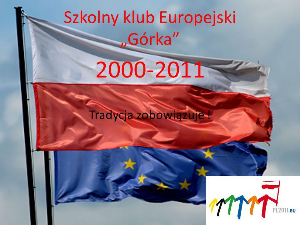 Szkolny klub Europejski Górka 2000-2011 Tradycja zobowiązuje !