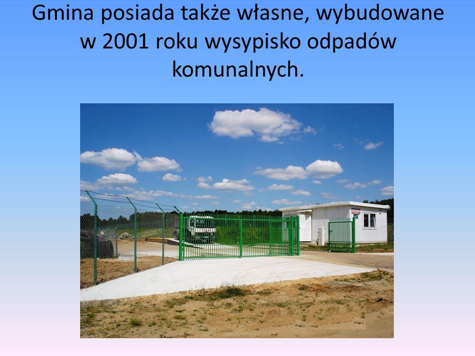 Gmina posiada także własne, wybudowane w 2001 roku wysypisko odpadów komunalnych.