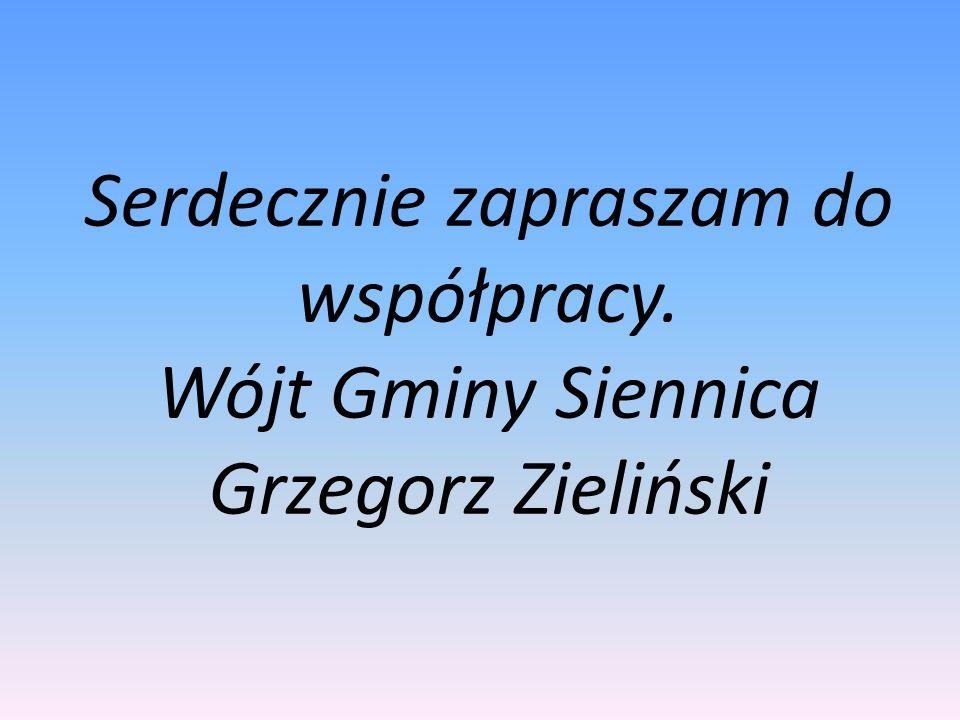 Serdecznie zapraszam do współpracy. Wójt Gminy Siennica Grzegorz Zieliński