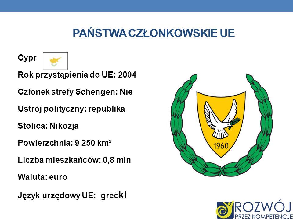 PAŃSTWA CZŁONKOWSKIE UE Cypr Rok przystąpienia do UE: 2004 Członek strefy Schengen: Nie Ustrój polityczny: republika Stolica: Nikozja Powierzchnia: 9