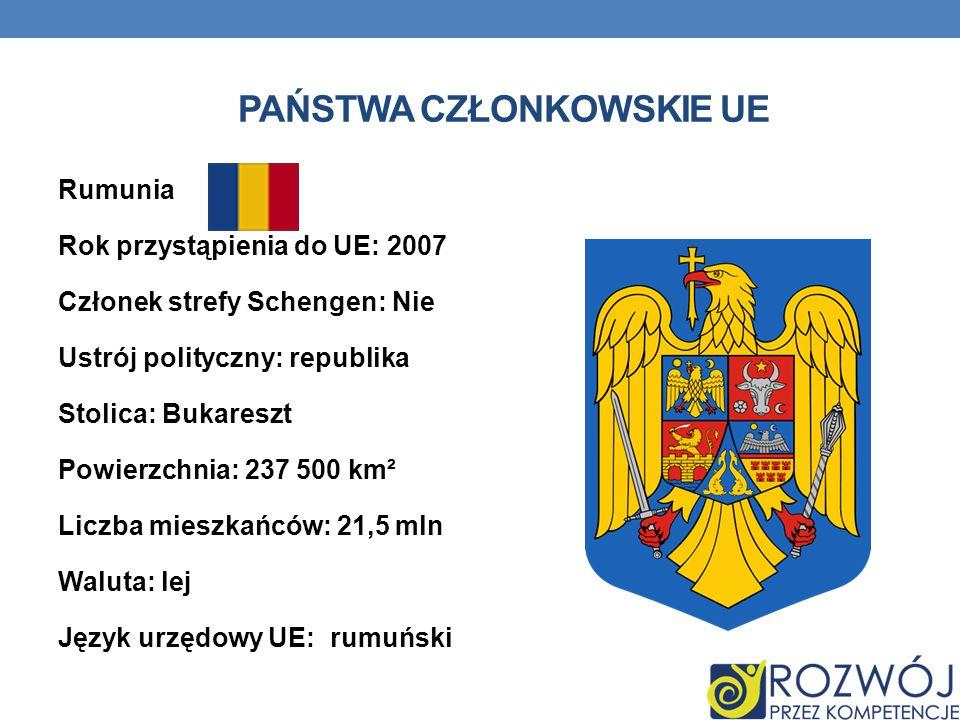 PAŃSTWA CZŁONKOWSKIE UE Rumunia Rok przystąpienia do UE: 2007 Członek strefy Schengen: Nie Ustrój polityczny: republika Stolica: Bukareszt Powierzchni