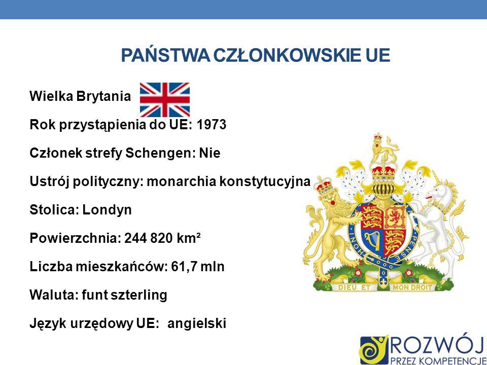 PAŃSTWA CZŁONKOWSKIE UE Wielka Brytania Rok przystąpienia do UE: 1973 Członek strefy Schengen: Nie Ustrój polityczny: monarchia konstytucyjna Stolica: