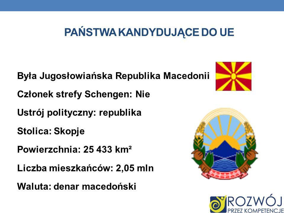 PAŃSTWA KANDYDUJĄCE DO UE Była Jugosłowiańska Republika Macedonii Członek strefy Schengen: Nie Ustrój polityczny: republika Stolica: Skopje Powierzchn