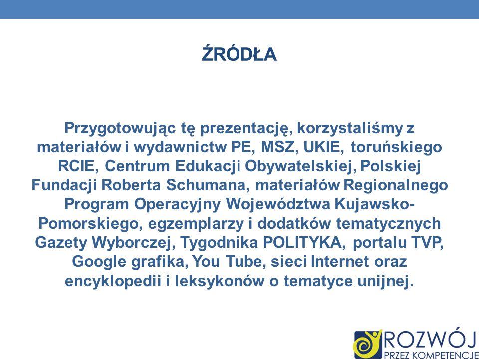 ŹRÓDŁA Przygotowując tę prezentację, korzystaliśmy z materiałów i wydawnictw PE, MSZ, UKIE, toruńskiego RCIE, Centrum Edukacji Obywatelskiej, Polskiej