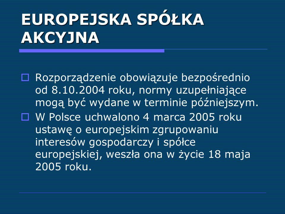 EUROPEJSKA SPÓŁKA AKCYJNA Rozporządzenie obowiązuje bezpośrednio od 8.10.2004 roku, normy uzupełniające mogą być wydane w terminie późniejszym. W Pols