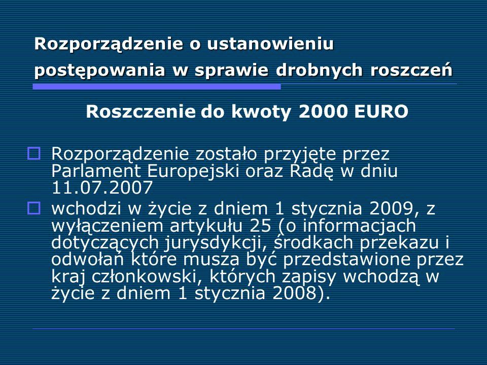 Rozporządzenie o ustanowieniu postępowania w sprawie drobnych roszczeń Roszczenie do kwoty 2000 EURO Rozporządzenie zostało przyjęte przez Parlament E