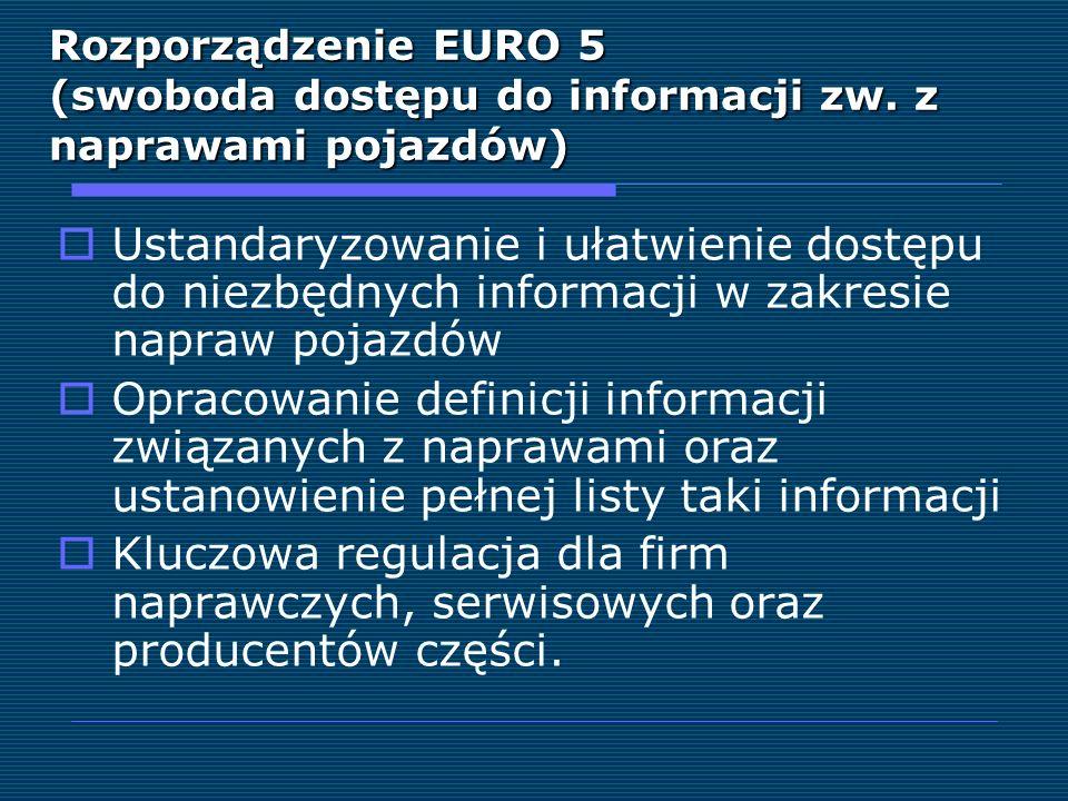 Rozporządzenie EURO 5 (swoboda dostępu do informacji zw. z naprawami pojazdów) Ustandaryzowanie i ułatwienie dostępu do niezbędnych informacji w zakre